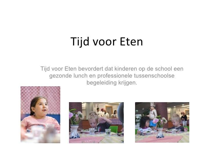 Tijd voor EtenTijd voor Eten bevordert dat kinderen op de school een    gezonde lunch en professionele tussenschoolse     ...