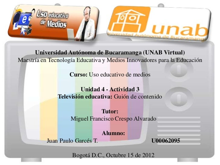Universidad Autónoma de Bucaramanga (UNAB Virtual)Maestría en Tecnología Educativa y Medios Innovadores para la Educación ...