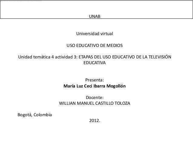 UNAB                           Universidad virtual                      USO EDUCATIVO DE MEDIOSUnidad temática 4 actividad...