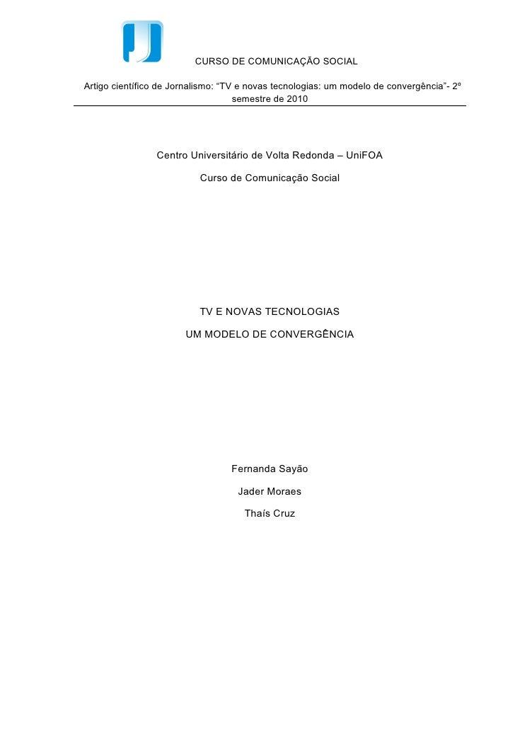 """CURSO DE COMUNICAÇÃO SOCIALArtigo científico de Jornalismo: """"TV e novas tecnologias: um modelo de convergência""""- 2º       ..."""