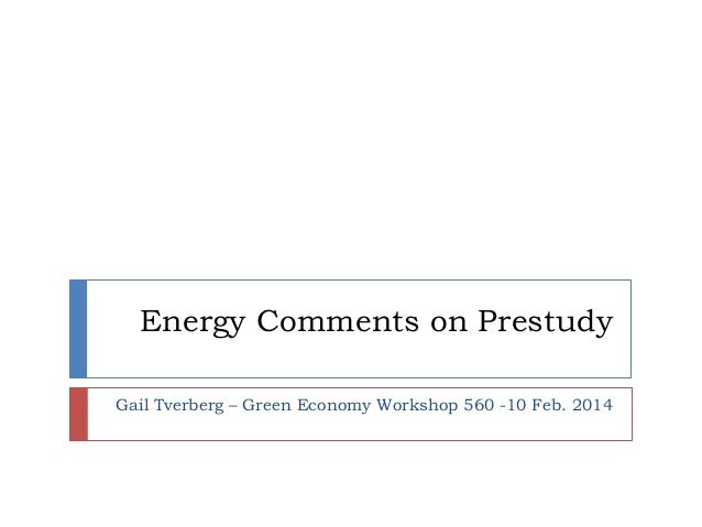 Energy Comments on Prestudy Gail Tverberg – Green Economy Workshop 560 -10 Feb. 2014