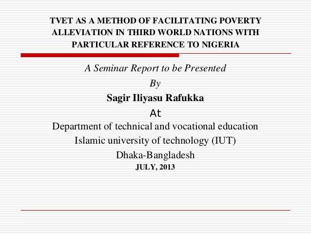 TVET AS A METHOD OF FACILITATING POVERTY ALLEVIATION IN THIRD WORLD NATIONS WITH PARTICULAR REFERENCE TO NIGERIA A Seminar...