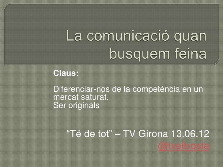"""Claus:Diferenciar-nos de la competència en unmercat saturat.Ser originals   """"Té de tot"""" – TV Girona 13.06.12              ..."""