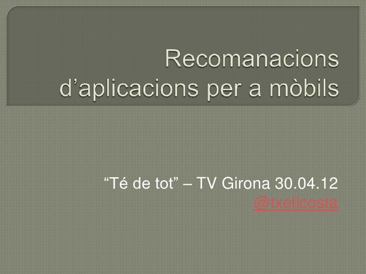 """""""Té de tot"""" – TV Girona 30.04.12                     @txellcosta"""