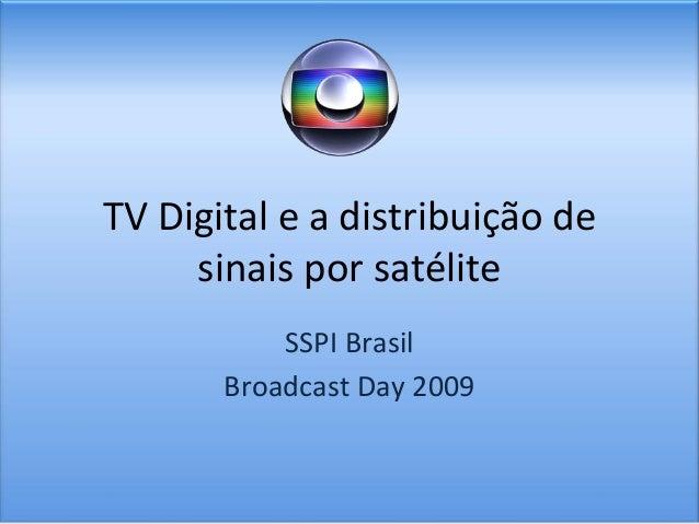 TVDigitaleadistribuiçãode sinaisporsatélite SSPIBrasil BroadcastDay2009