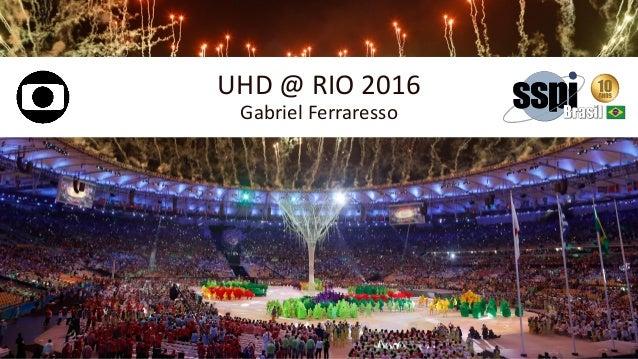 UHD @ RIO 2016 Gabriel Ferraresso