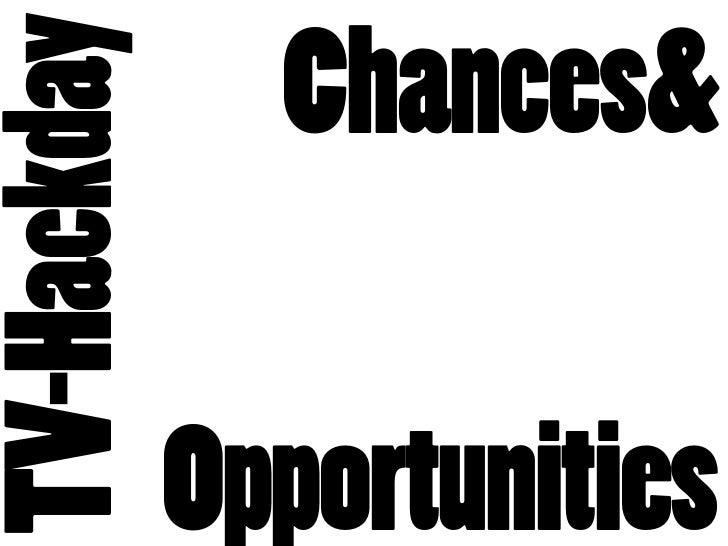 TV-Hackday     Chances&               Opportunities