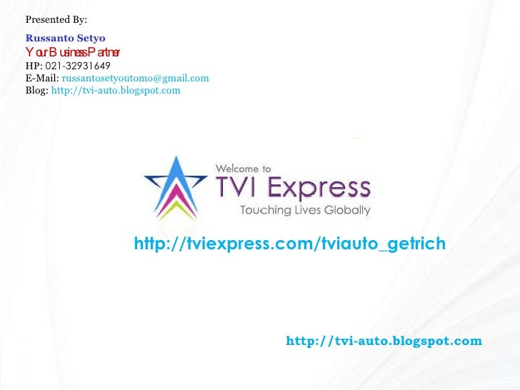 http://tviexpress.com/tviauto_getrich Presented By: Russanto Setyo Your Business Partner HP:  021-32931649 E-Mail:  [email...