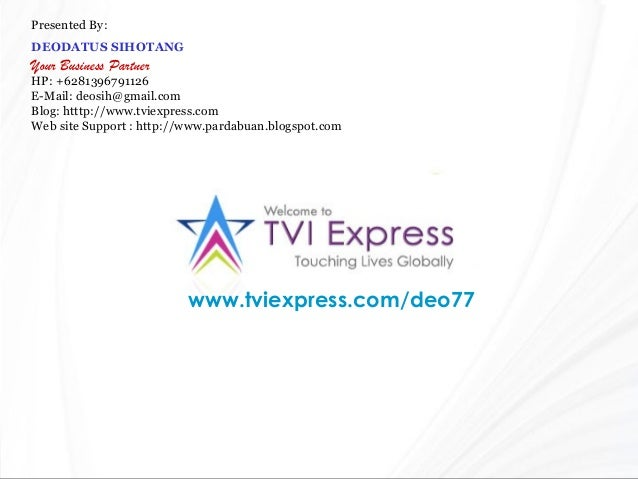 www.tviexpress.com/deo77 Presented By: DEODATUS SIHOTANG Your Business Partner HP: +6281396791126 E-Mail: deosih@gmail.com...