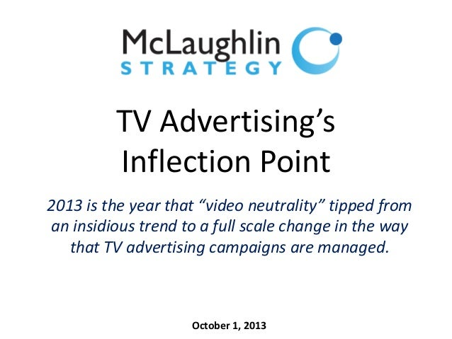 """TV Advertising's Inflection Point 2013 is the year that """"video neutrality"""" tipped from an insidious trend to a full scale ..."""