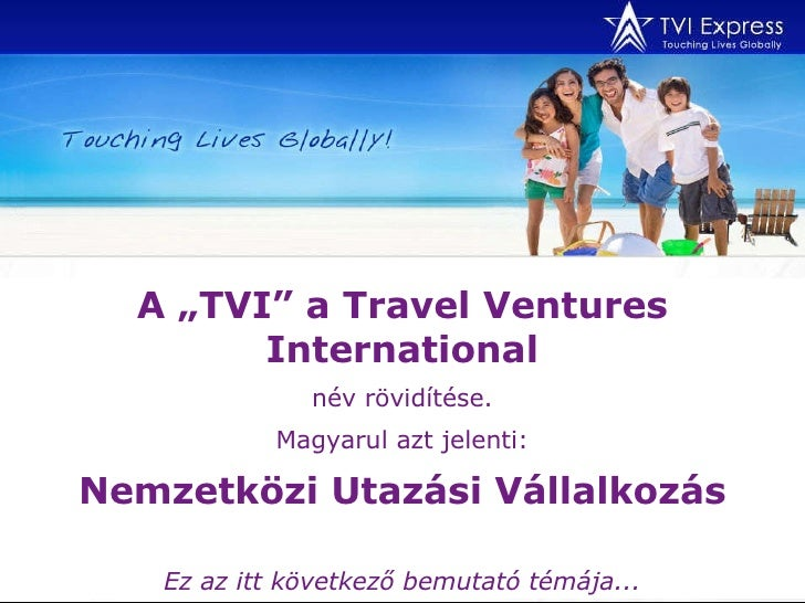 """A """"TVI"""" a Travel Ventures International név rövidítése. Magyarul azt jelenti: Nemzetközi Utazási Vállalkozás Ez az itt köv..."""