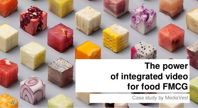 1 The power of integrated video for food FMCG Case study by MediaVest
