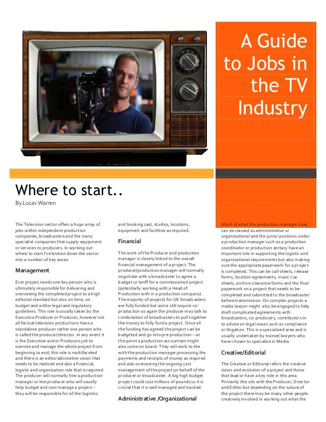 A Guide to Jobs in the TV Industry  Where to start.. By Lucas Warren  The Television sector offers a huge array of jobs wi...