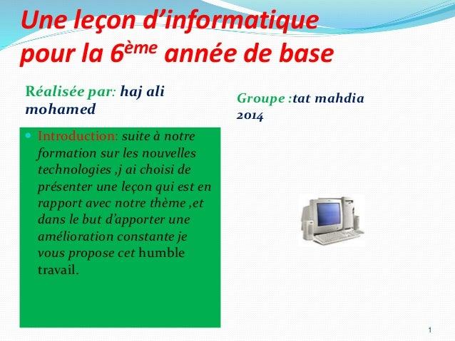 Une leçon d'informatique  pour la 6ème année de base  Réalisée par: haj ali  mohamed  Groupe :tat mahdia  2014   Introduc...