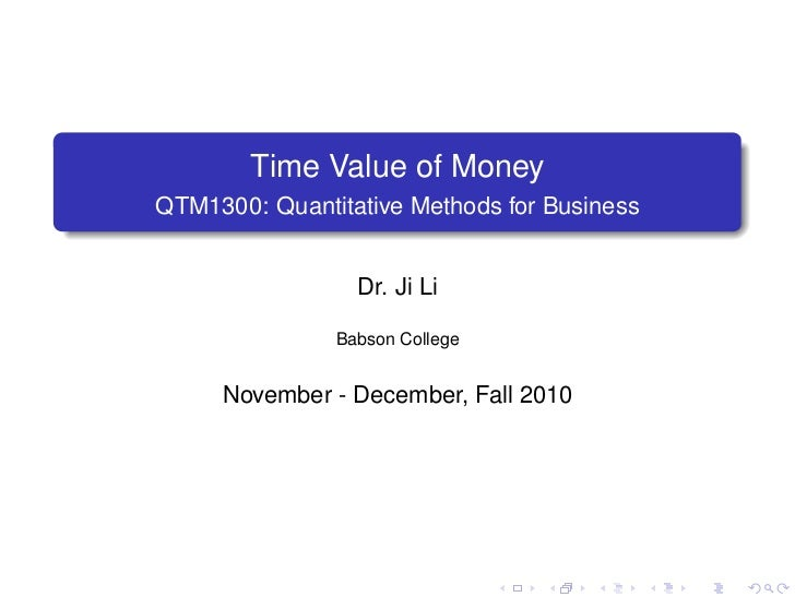 .            Time Value of Money.   QTM1300: Quantitative Methods for Business                     Dr. Ji Li              ...