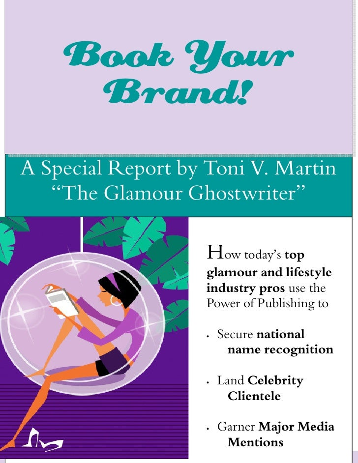 """Book Your     Brand!A Special Report by Toni V. Martin   """"The Glamour Ghostwriter""""                                       H..."""
