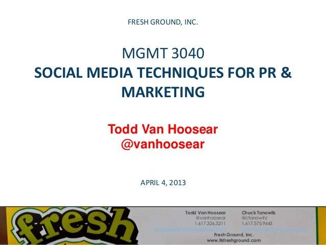 FRESH GROUND, INC.                     MGMT 3040          SOCIAL MEDIA TECHNIQUES FOR PR &                     MARKETING  ...