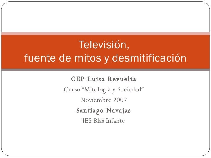 """CEP Luisa Revuelta Curso """"Mitología y Sociedad"""" Noviembre 2007 Santiago Navajas IES Blas Infante Televisión,  fuente de mi..."""