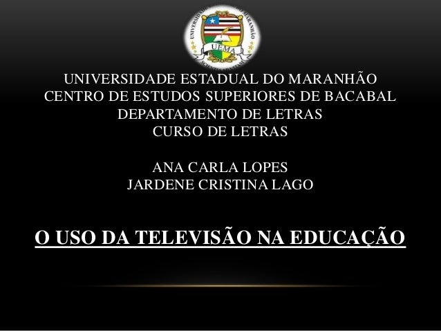 UNIVERSIDADE ESTADUAL DO MARANHÃO  CENTRO DE ESTUDOS SUPERIORES DE BACABAL  DEPARTAMENTO DE LETRAS  CURSO DE LETRAS  ANA C...