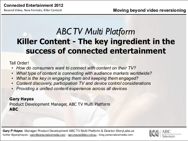 Connected Entertainment 2012Beyond Video, New Formats, Killer ContentGary P Hayes Manager Product Development AB...