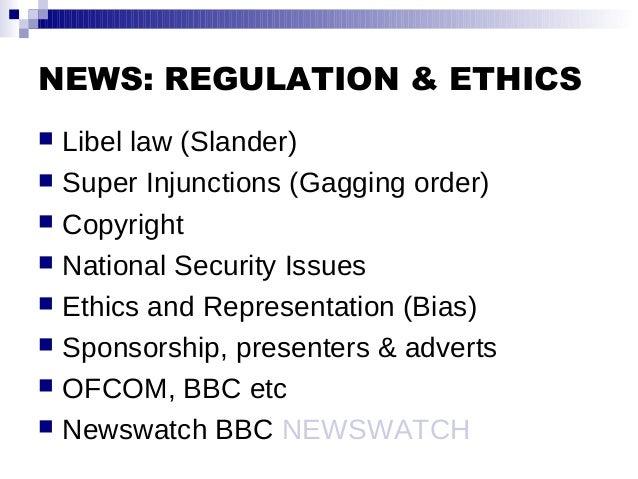 NEWS: REGULATION & ETHICS  Libel law (Slander)  Super Injunctions (Gagging order)  Copyright  National Security Issues...