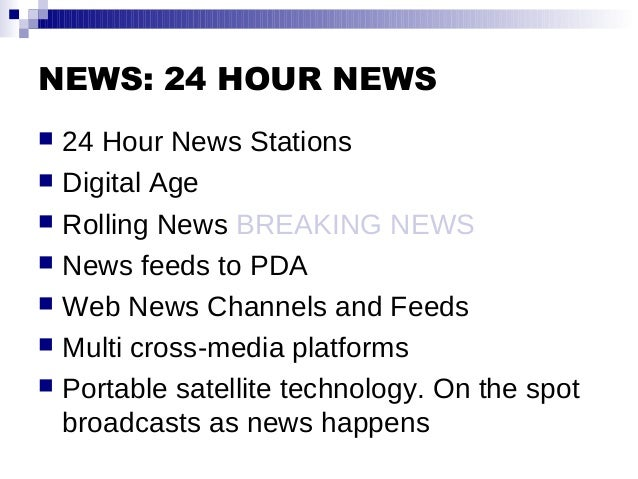 NEWS: 24 HOUR NEWS  24 Hour News Stations  Digital Age  Rolling News BREAKING NEWS  News feeds to PDA  Web News Chann...