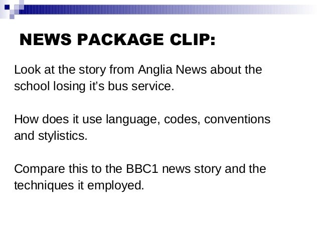 NEWS PACKAGE CLIP: Look at the story from Anglia News about the school losing it's bus service. How does it use language, ...