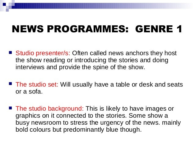 NEWS PROGRAMMES: GENRE 1  Studio presenter/s: Often called news anchors they host the show reading or introducing the sto...