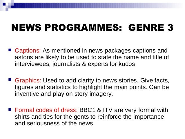 NEWS PROGRAMMES: GENRE 3  Captions: As mentioned in news packages captions and astons are likely to be used to state the ...