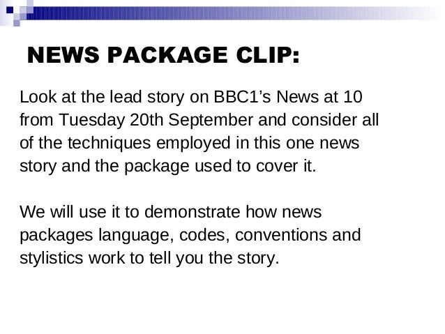 NEWS PACKAGE CLIP: Look at the lead story on BBC1's News at 10 from Tuesday 20th September and consider all of the techniq...