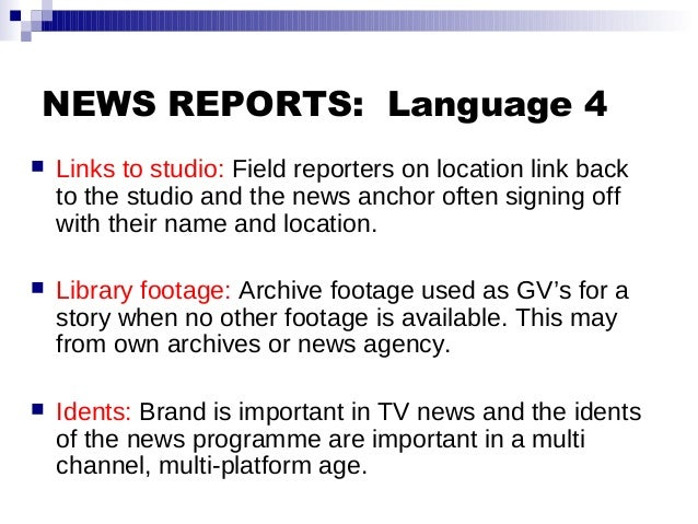 NEWS REPORTS: Language 4  Links to studio: Field reporters on location link back to the studio and the news anchor often ...