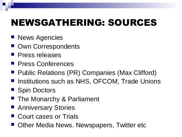 NEWSGATHERING: SOURCES  News Agencies  Own Correspondents  Press releases  Press Conferences  Public Relations (PR) C...