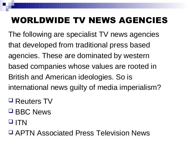 WORLDWIDE TV NEWS AGENCIES The following are specialist TV news agencies that developed from traditional press based agenc...