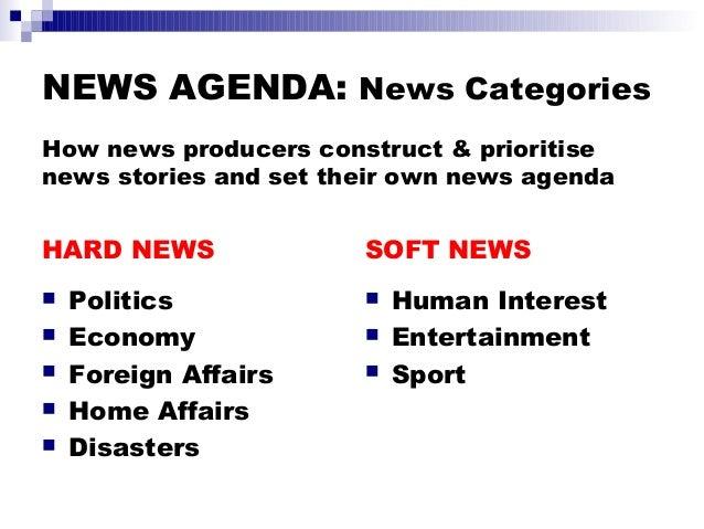 NEWS AGENDA: News Categories HARD NEWS  Politics  Economy  Foreign Affairs  Home Affairs  Disasters SOFT NEWS  Human...