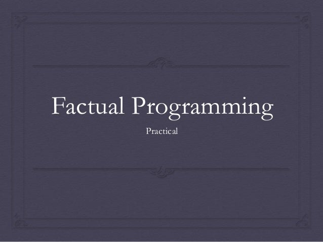 Factual Programming Practical