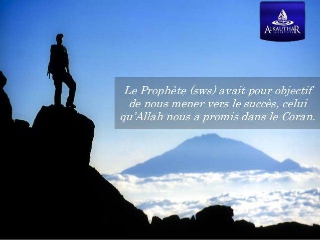 Le Prophète (sws) avait pour objectif de nous mener vers le succès, celui qu'Allah nous a promis dans le Coran.