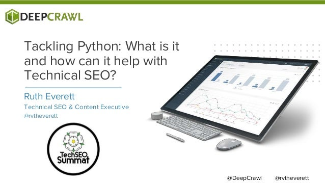Ruth Everett Technical SEO & Content Executive @rvtheverett Tackling Python: What is it and how can it help with Technical...