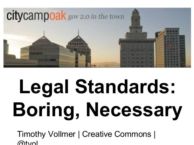 Legal Standards: Boring, Necessary Timothy Vollmer   Creative Commons  