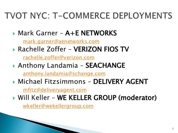    Mark Garner – A+E NETWORKS     mark.garner@aenetworks.com   Rachelle Zoffer – VERIZON FIOS TV     rachelle.zoffer@ver...