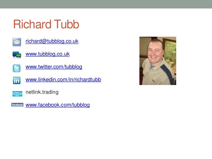 Richard Tubb<br />richard@tubblog.co.uk<br />www.tubblog.co.uk<br />www.twitter.com/tubblog<br />www.linkedin.com/in/richa...