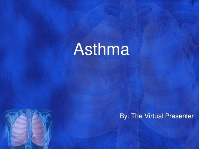 Asthma    By: The Virtual Presenter