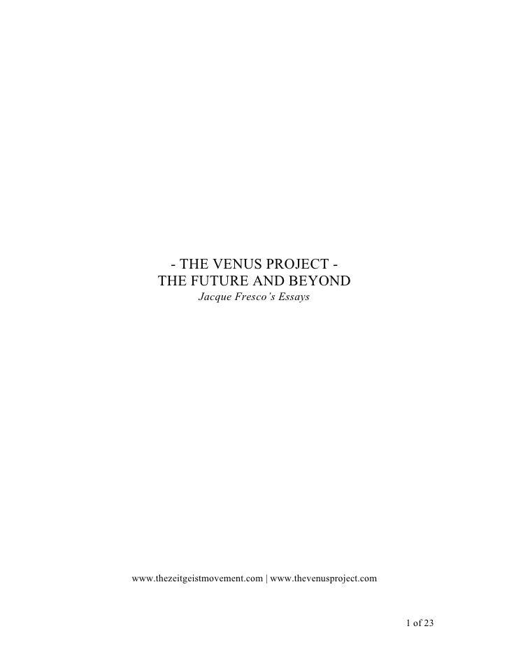 - THE VENUS PROJECT -      THE FUTURE AND BEYOND               Jacque Fresco's Essays     www.thezeitgeistmovement.com | w...