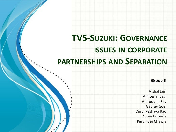 TVS-SUZUKI: GOVERNANCE         ISSUES IN CORPORATEPARTNERSHIPS AND SEPARATION                            Group K          ...