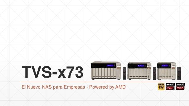 TVS-x73 El Nuevo NAS para Empresas - Powered by AMD