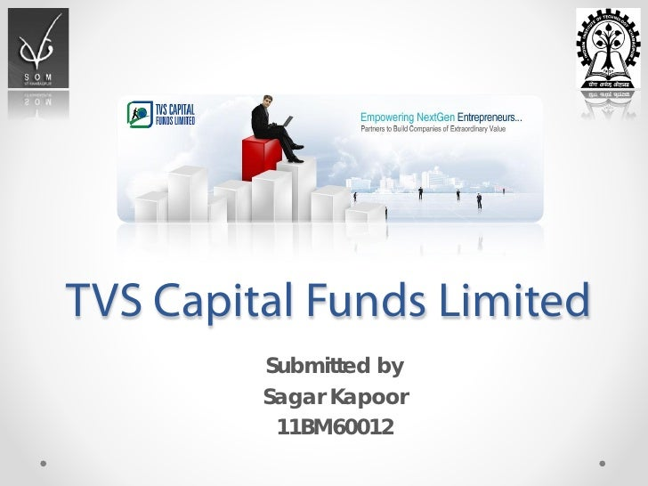 TVS Capital Funds Limited         Submitted by         Sagar Kapoor          11BM60012