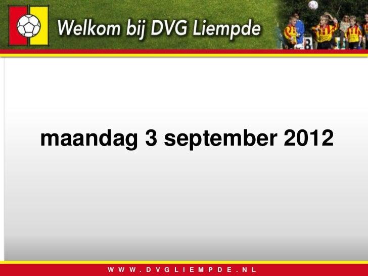 maandag 3 september 2012     W W W . D V G L I E M P D E . N L
