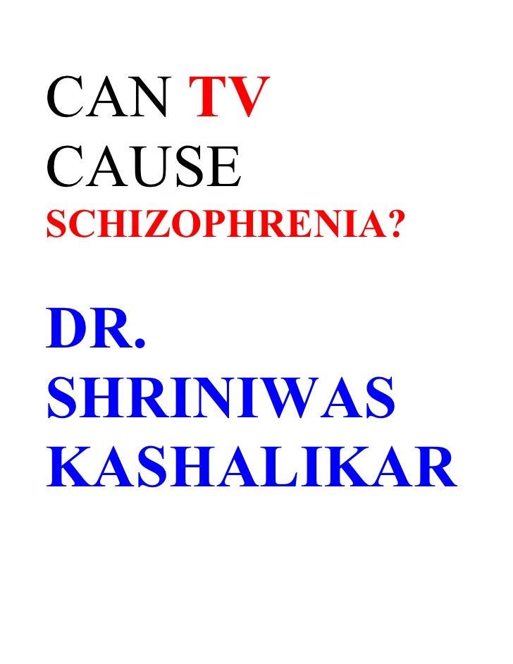 CAN TV CAUSE SCHIZOPHRENIA?  DR. SHRINIWAS KASHALIKAR