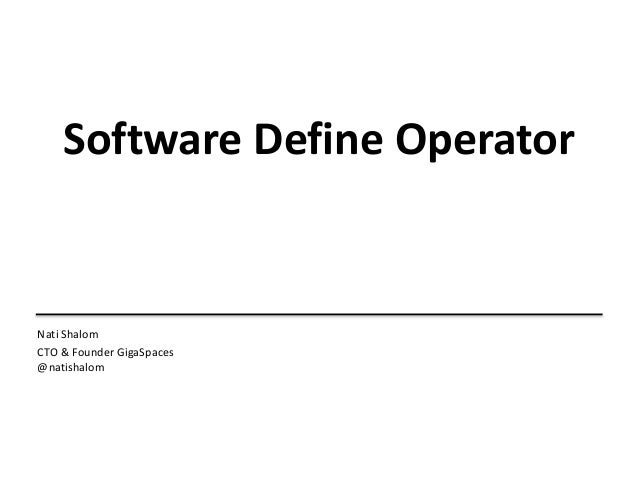 Software Define Operator Nati Shalom CTO & Founder GigaSpaces @natishalom