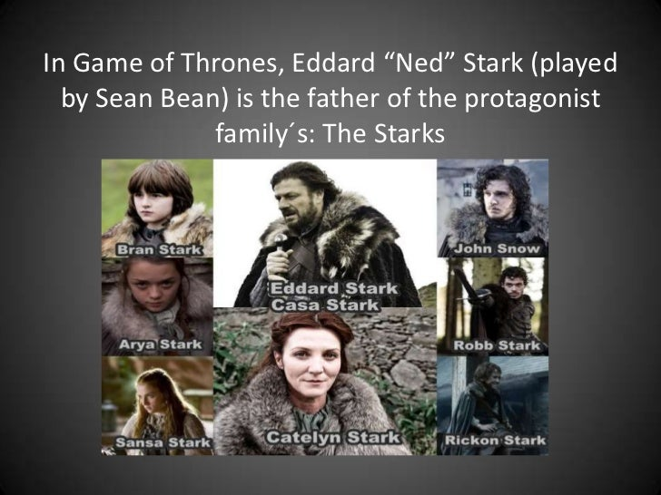 """In Game of Thrones, Eddard """"Ned"""" Stark (played  by Sean Bean) is the father of the protagonist              family´s: The ..."""