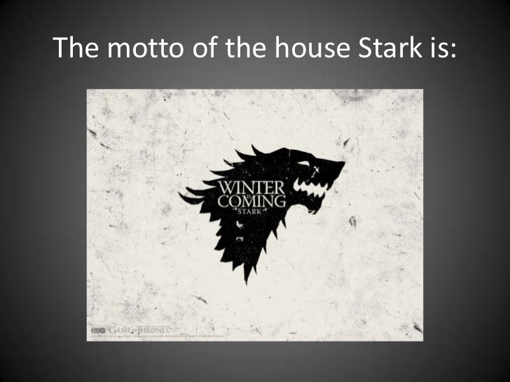 The motto of the house Stark is: